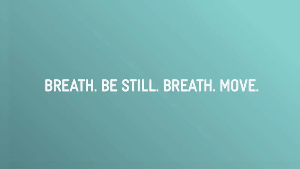 Respirer. Être calme. Respirer. Bouger.