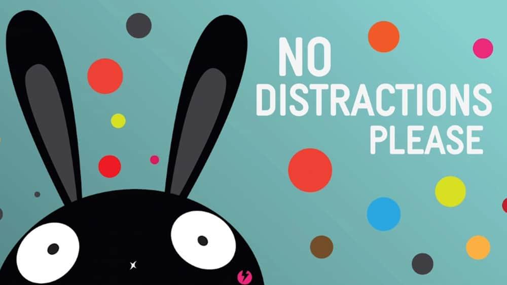 Pas de distractions, s'il vous plaît !