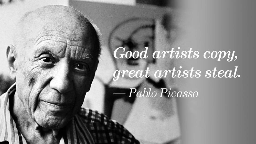 Le bons artistes copient, les grands artistes volent.