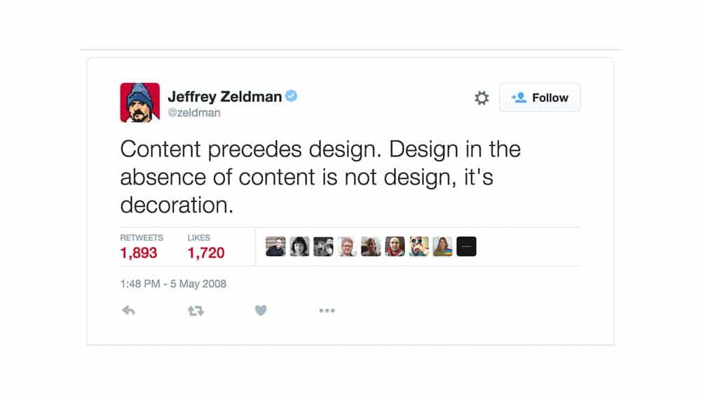 Le contenu précède le design. Le design en l'absence de contenu n'est pas du design, mais de la décoration