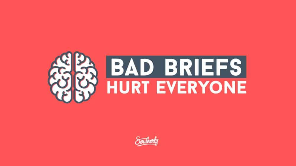 Les mauvais briefs causent du tort à tout le monde !