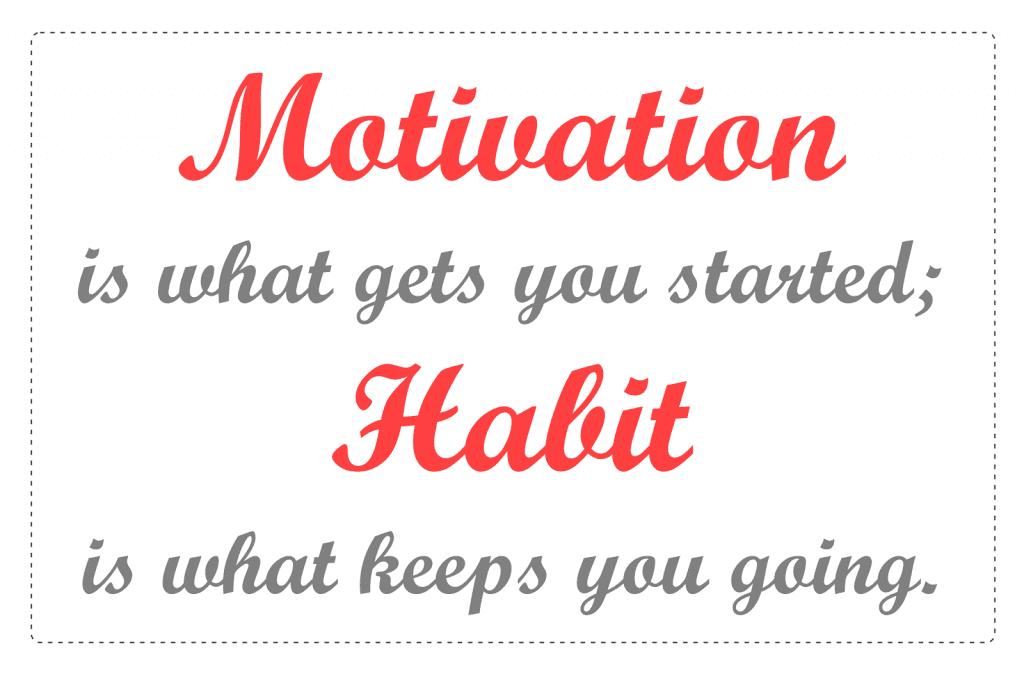 La motivation est ce qui nous fait commencer. L'habitude est ce qui nous permet de continuer !