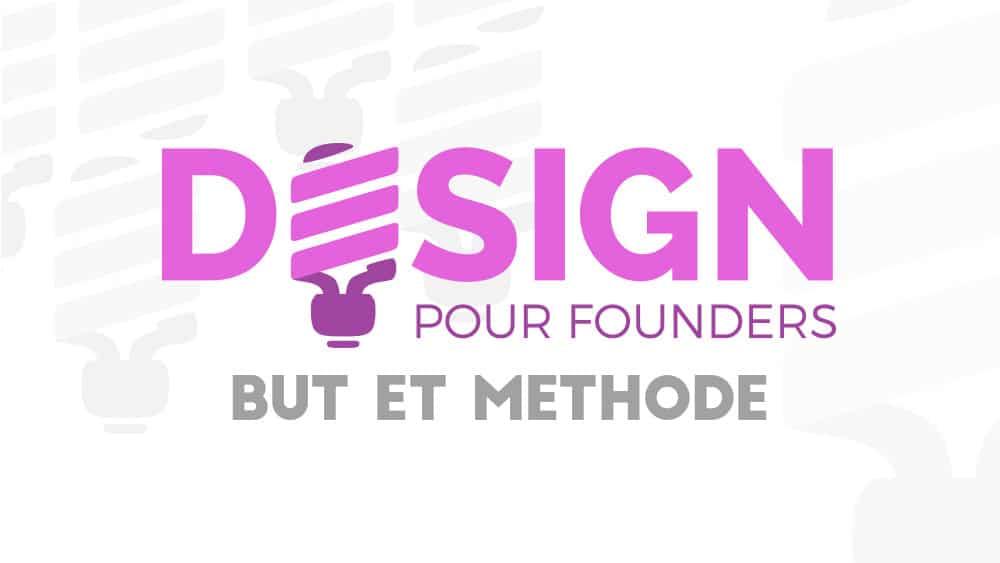 Design pour founders : but et méthode