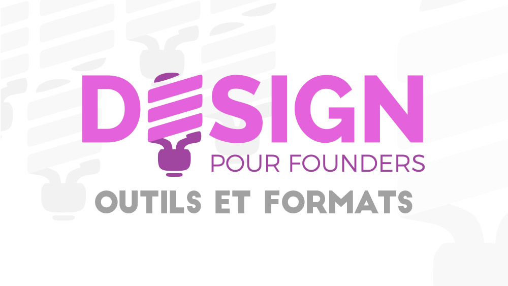 Design pour founders : Outils & formats