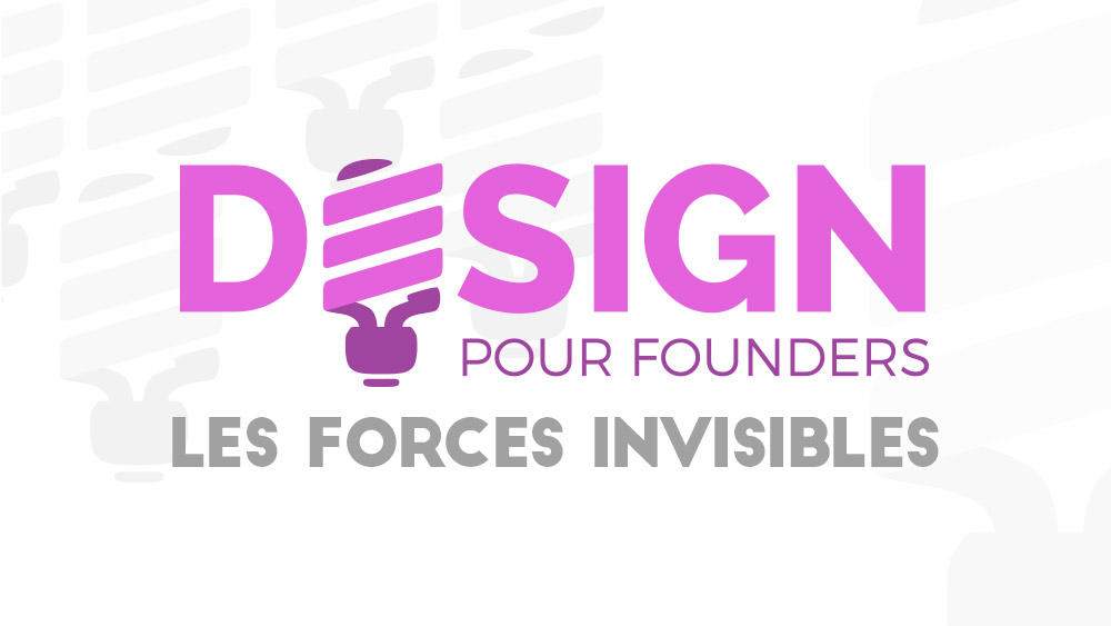design founders forces invisibles