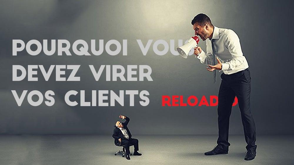 Au besoin, virez votre client ! [Reloaded]