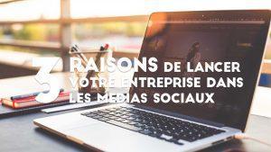 3 raisons pour lesquelles votre entreprise devrait avoir une présence social media forte