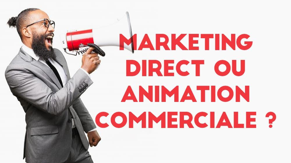 La différence entre marketing direct et animation commerciale