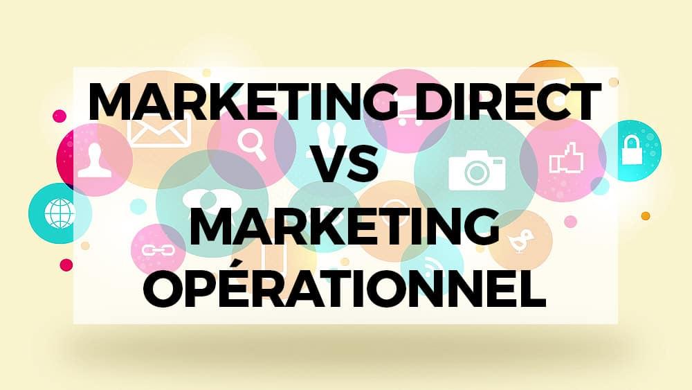 La différence entre le Marketing Opérationnel et le Marketing Direct