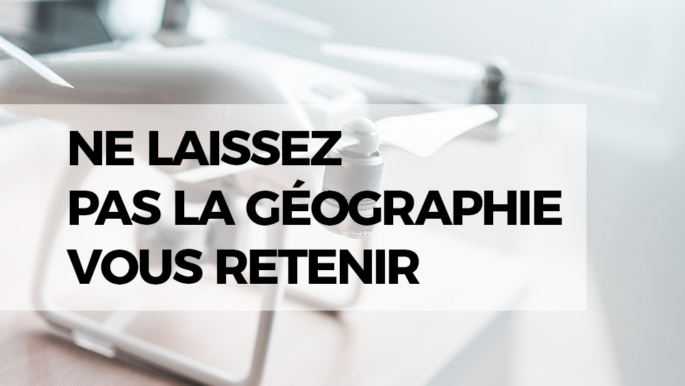 Ne laissez pas la géographie vous retenir + comment passer global