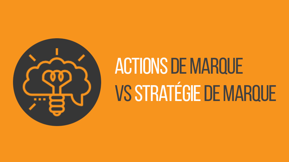 Les actions de marque ne sont pas la stratégie de marque