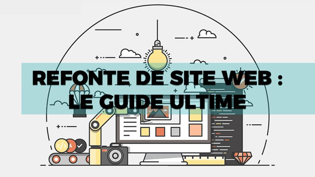Guide ultime : Refondre votre site web efficacement