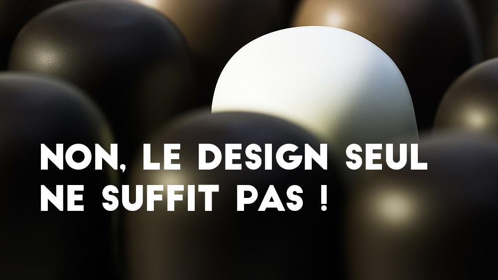 Arrêtez de penser que le «design» résoudra tous vos problèmes