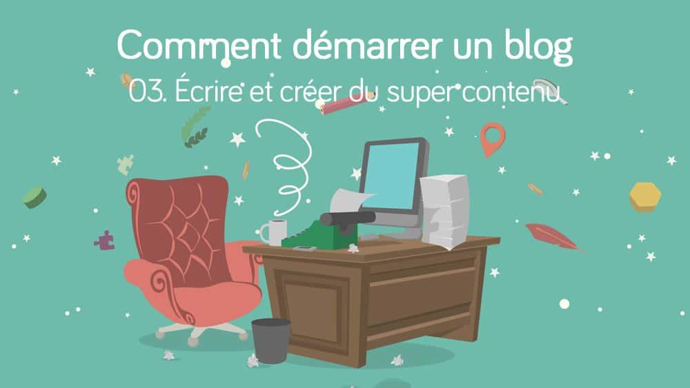Écrire et créer du super contenu pour son blog