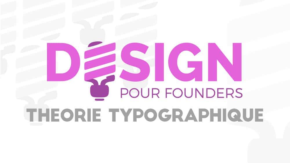 Design pour founders : La théorie typographique