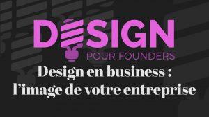 Design pour founders: l'image de votre entreprise