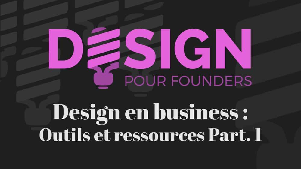 Design pour founders: outils et ressources – Part 1