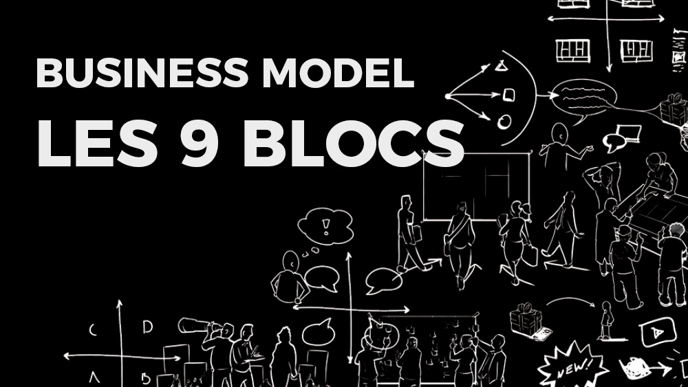 Business Model : Les 9 blocs de construction