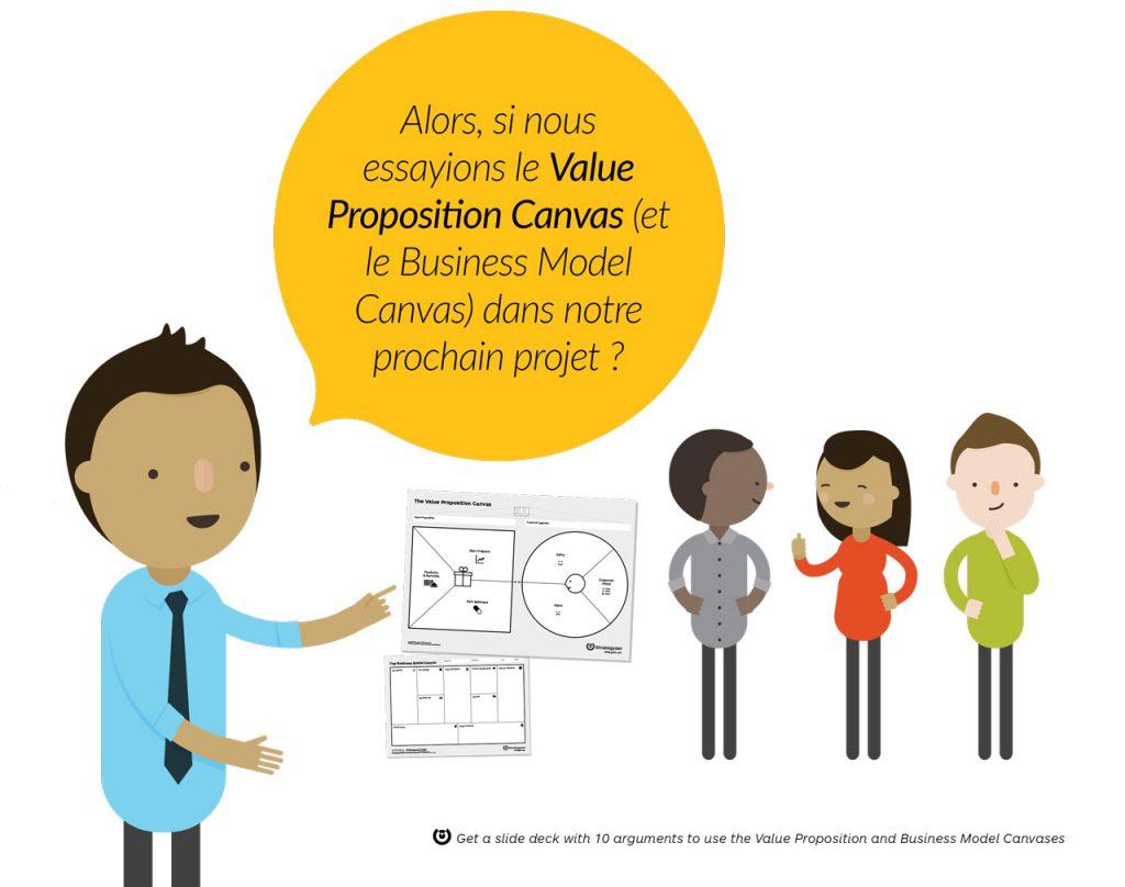 Alors, si nous essayions le Value Proposition Canvas (et le Business Model Canvas) dans notre prochain projet ?